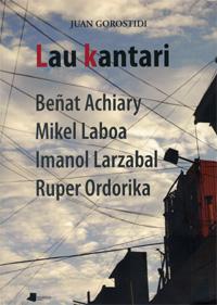 Euskal kantagintzari buruzko 'Lau kantari' saiakera plazaratu du Juan Gorostidik