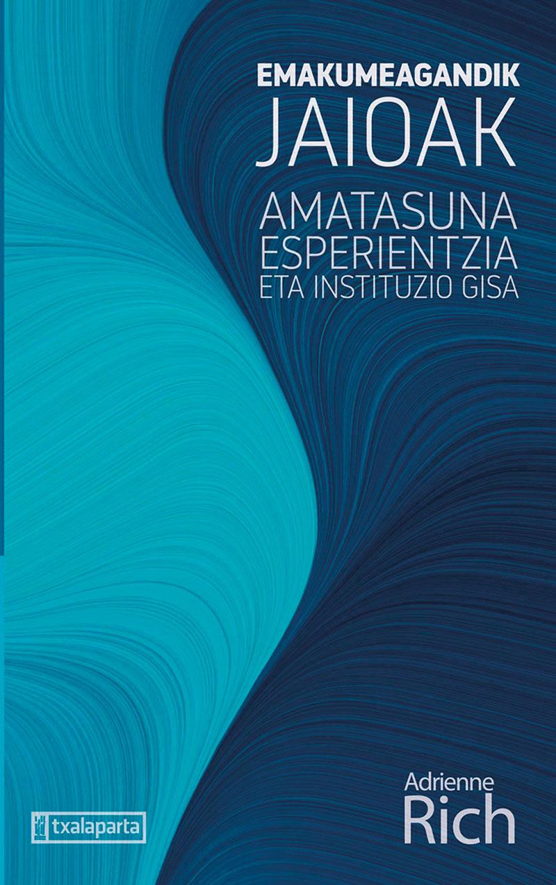 Emakumeagandik jaioak. Amatasuna esperientzia eta instituzio gisa | Egilea: Adrienne Rich | Itzultzailea: Maialen Berasategi Catalán | Txalaparta, 2020.